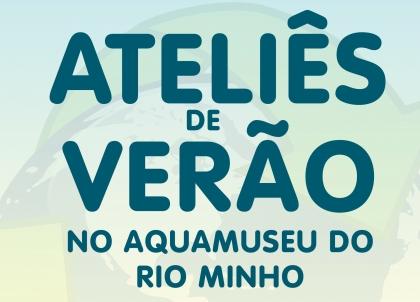 Cerveira: Ateliês de Verão do Aquamuseu começam esta sexta-feira